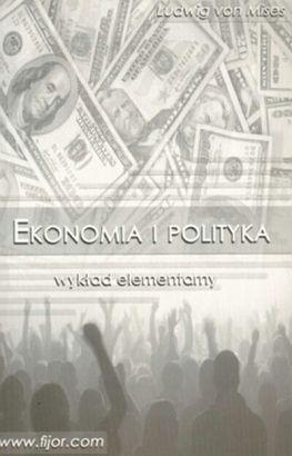 Ekonomia-i-polityka-wyklad-elementarny_Ludwig-von-Mises,images_big,6,83-89812-20-7[1]