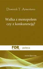 walka-z-monopolem-czy-z-konkurencja-dominick-t-armentano